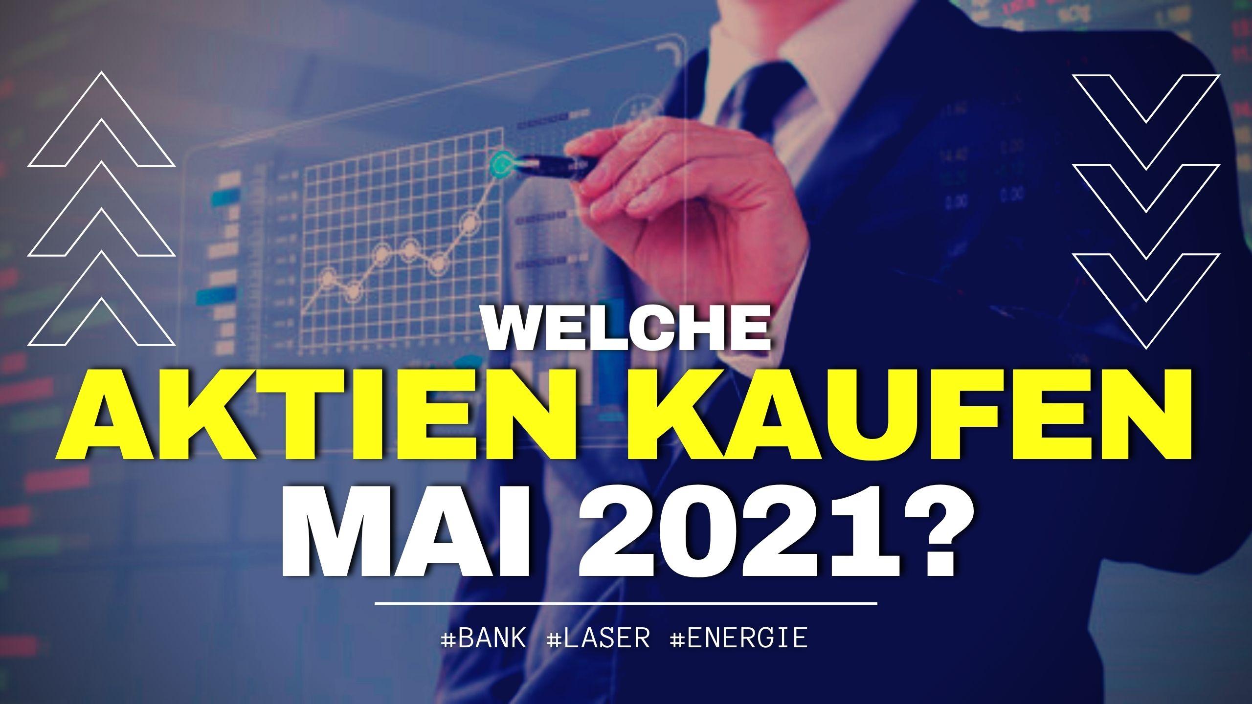 Welche Aktien kaufen wir im Mai 2021?